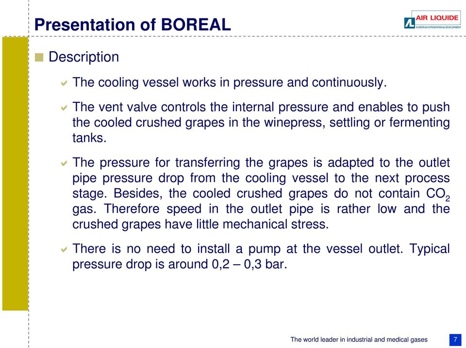 The pressure for transferring the grapes is adapted to the outlet pipe pressure drop from the cooling vessel to the next process stage.