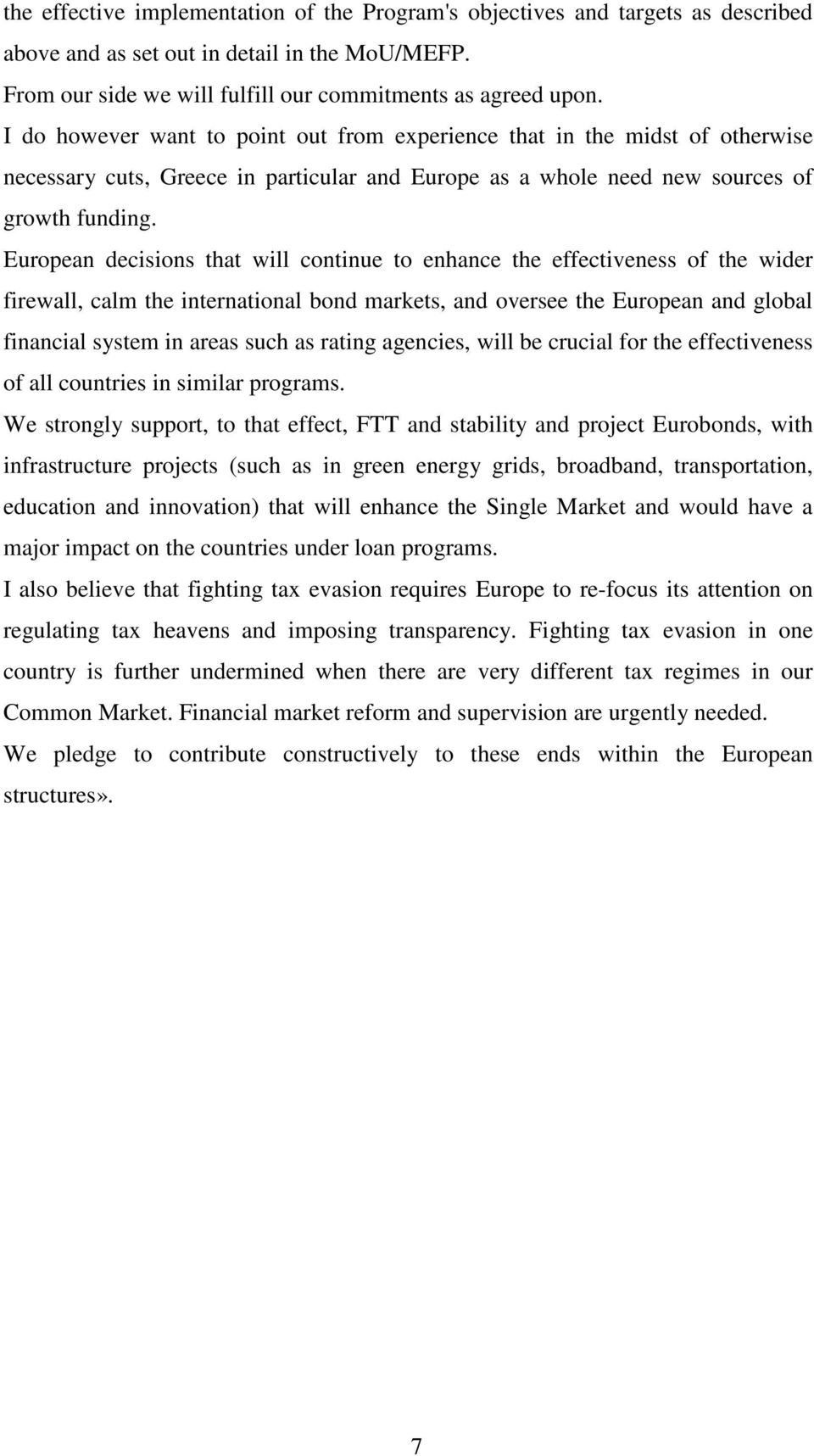 European decisions that will continue to enhance the effectiveness of the wider firewall, calm the international bond markets, and oversee the European and global financial system in areas such as
