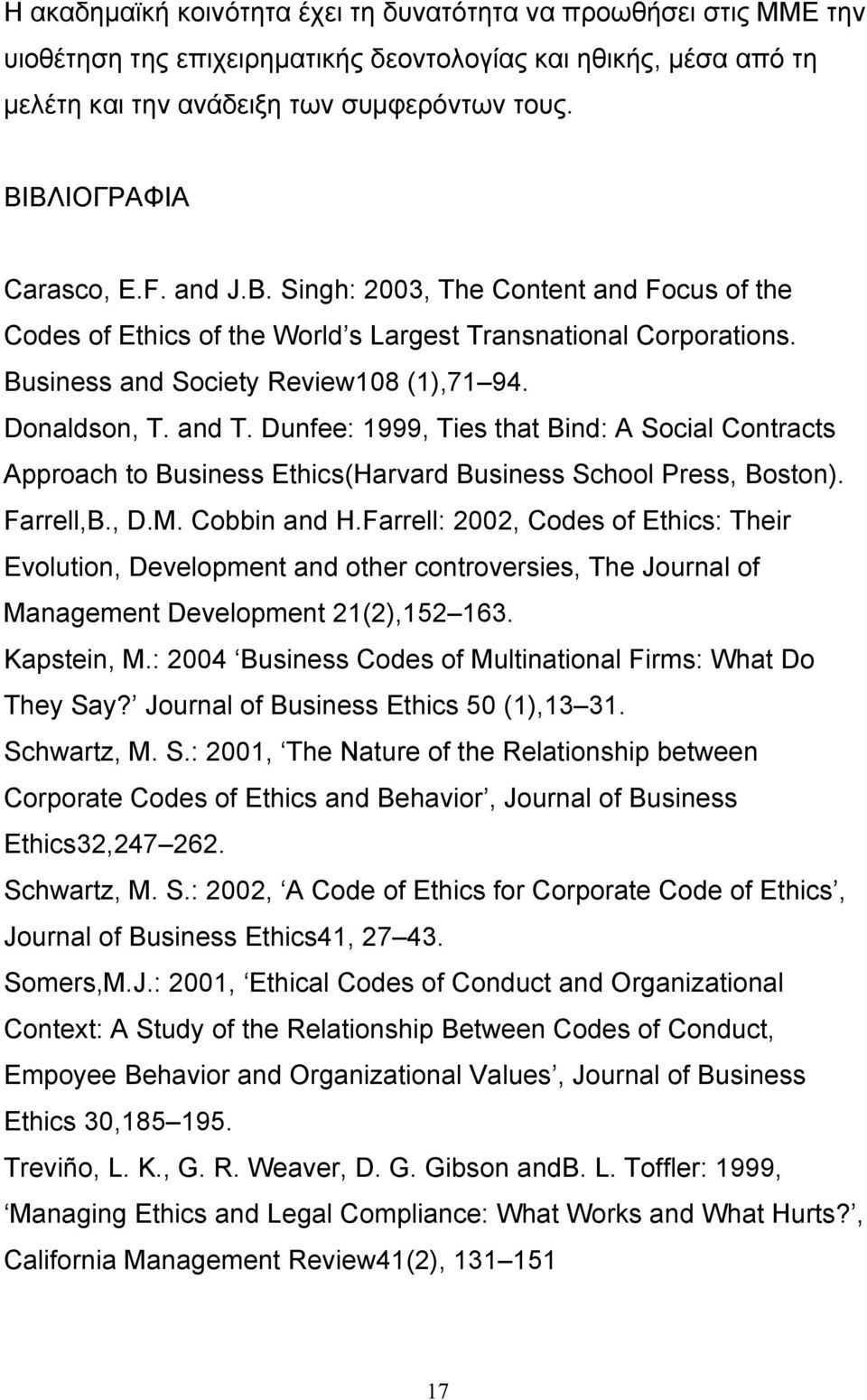and T. Dunfee: 1999, Ties that Bind: A Social Contracts Approach to Business Ethics(Harvard Business School Press, Boston). Farrell,B., D.M. Cobbin and H.