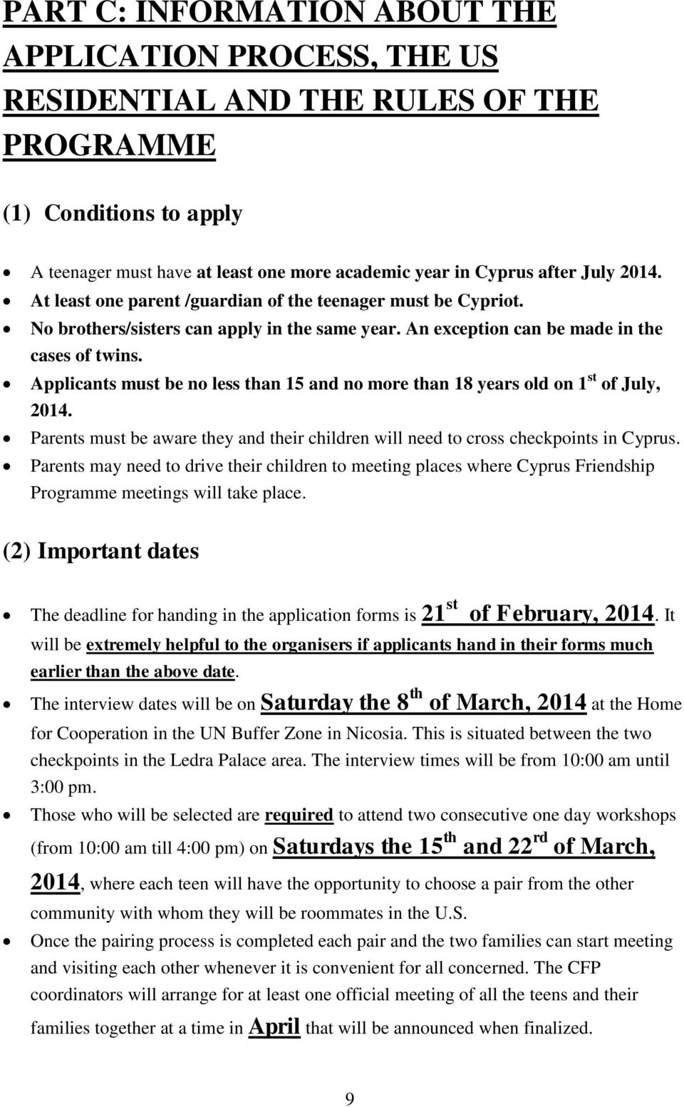 Applicants must be no less than 15 and no more than 18 years old on 1 st of July, 2014. Parents must be aware they and their children will need to cross checkpoints in Cyprus.