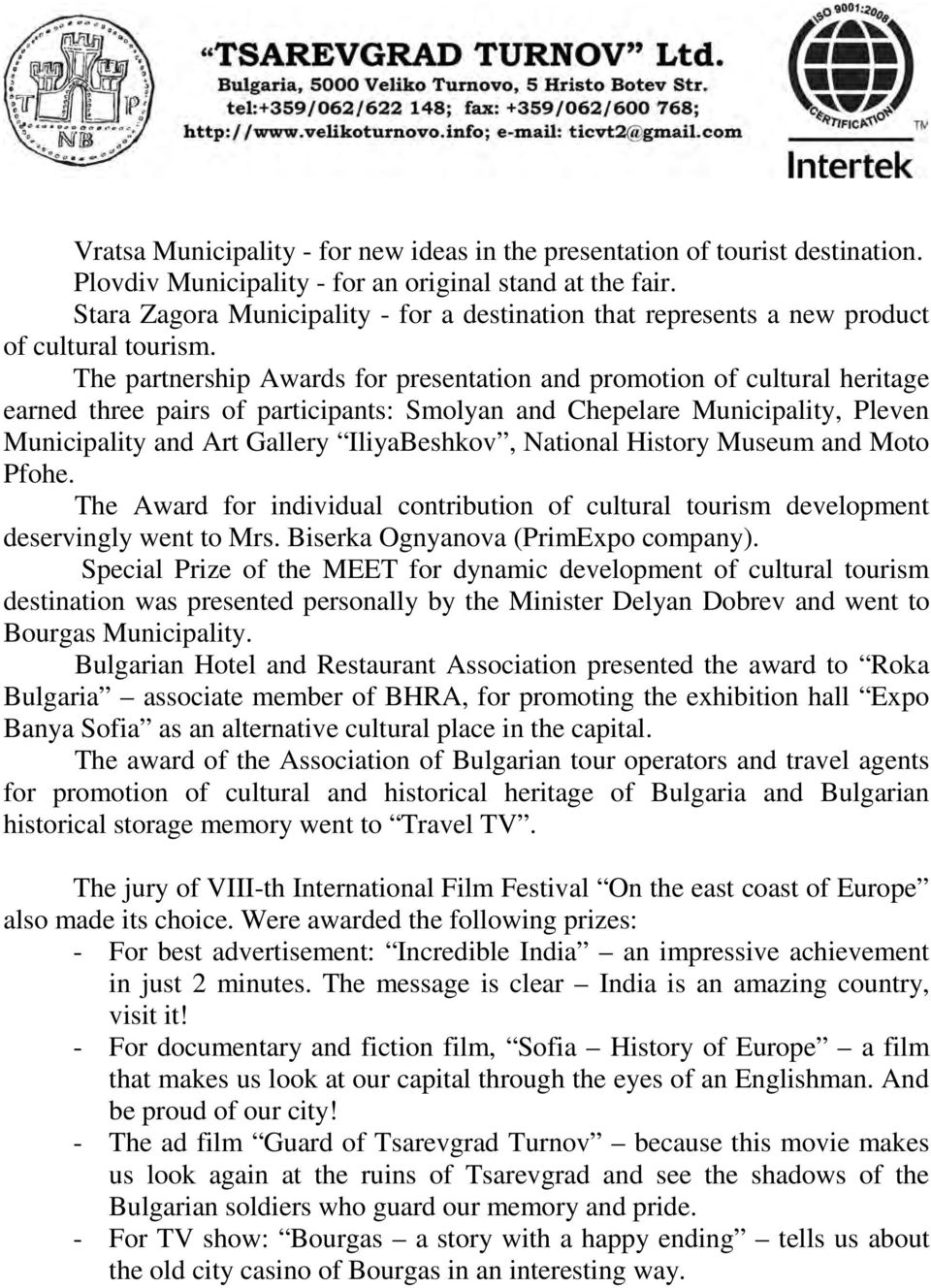 The partnership Awards for presentation and promotion of cultural heritage earned three pairs of participants: Smolyan and Chepelare Municipality, Pleven Municipality and Art Gallery IliyaBeshkov,