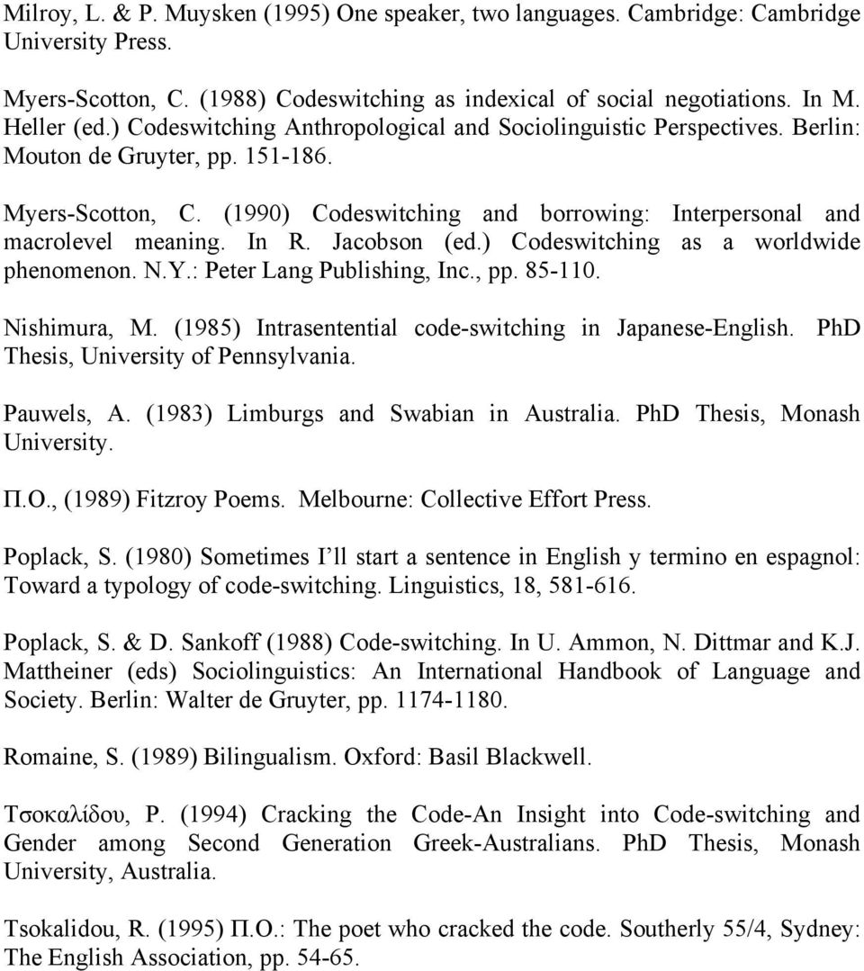 In R. Jacobson (ed.) Codeswitching as a worldwide phenomenon. N.Y.: Peter Lang Publishing, Inc., pp. 85-110. Nishimura, M. (1985) Intrasentential code-switching in Japanese-English.