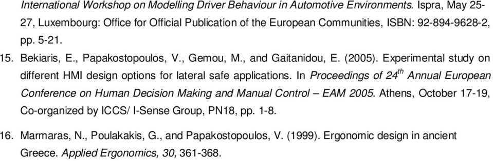 , Gemou, M., and Gaitanidou, E. (2005). Experimental study on different HMI design options for lateral safe applications.