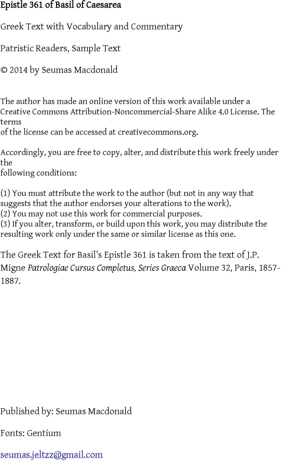 Accordingly, you are free to copy, alter, and distribute this work freely under the following conditions: () You must attribute the work to the author (but not in any way that suggests that the