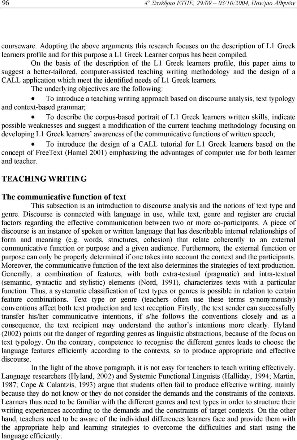 On the basis of the description of the L1 Greek learners profile, this paper aims to suggest a better-tailored, computer-assisted teaching writing methodology and the design of a CALL application