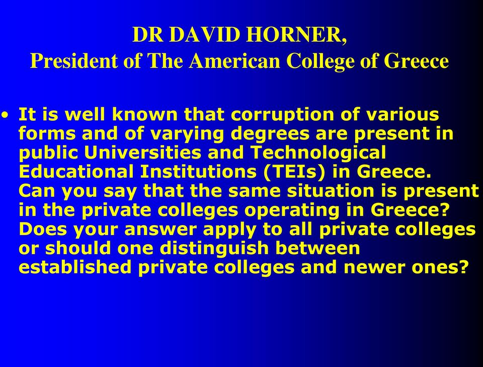 Greece. Can you say that the same situation is present in the private colleges operating in Greece?