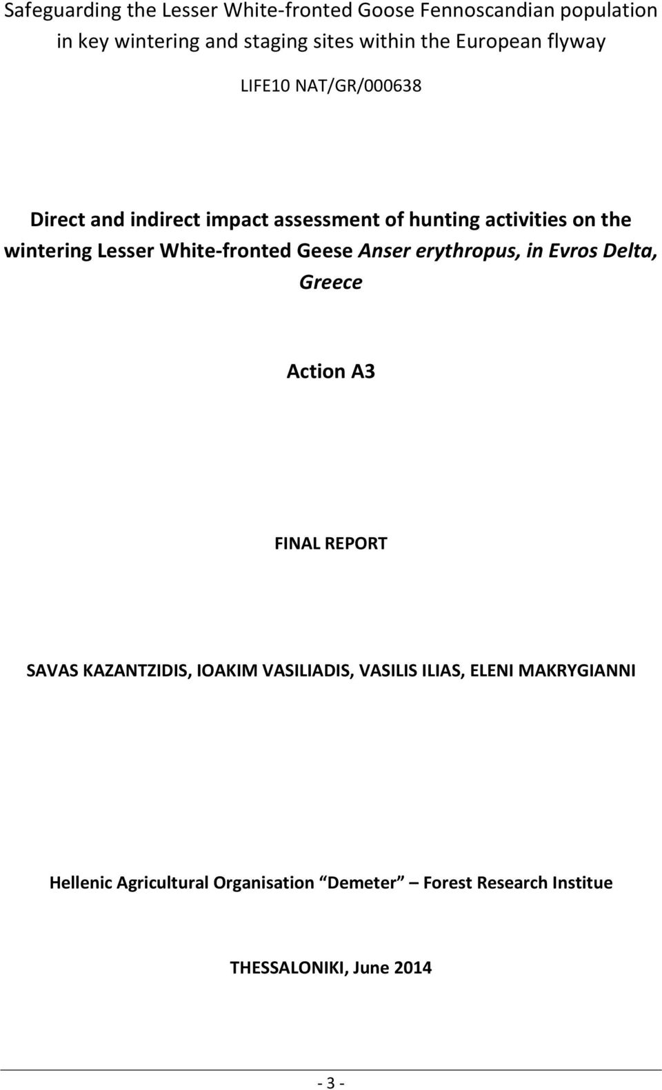 White-fronted Geese Anser erythropus, in Evros Delta, Greece Action A3 FINAL REPORT SAVAS KAZANTZIDIS, IOAKIM VASILIADIS,