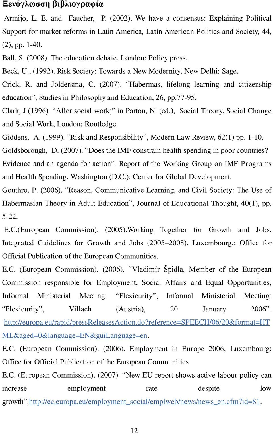 Habermas, lifelong learning and citizenship education, Studies in Philosophy and Education, 26, pp.77-95. Clark, J.(1996). After social work; in Parton, N. (ed.
