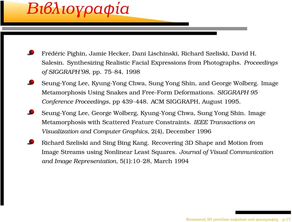 ACM SIGGRAPH, August 1995. Seung-Yong Lee, George Wolberg, Kyung-Yong Chwa, Sung Yong Shin. Image Metamorphosis with Scattered Feature Constraints.