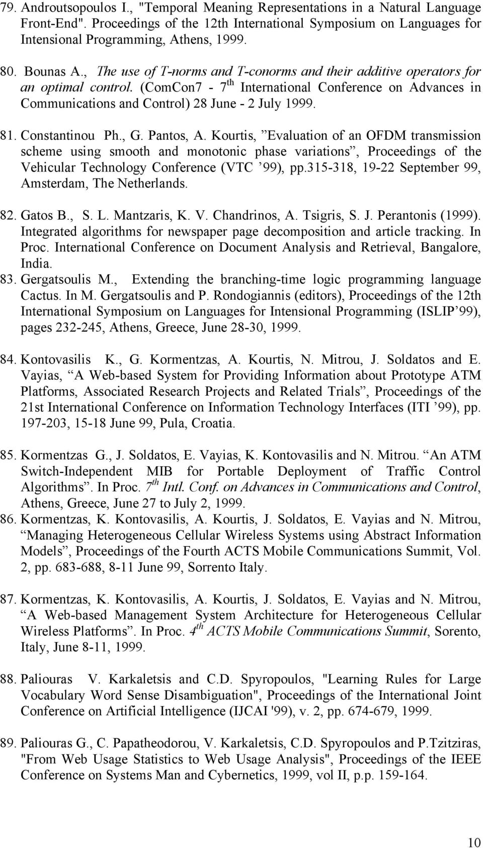 (ComCon7-7 th International Conference on Advances in Communications and Control) 28 June - 2 July 1999. 81. Constantinou Ph., G. Pantos, A.