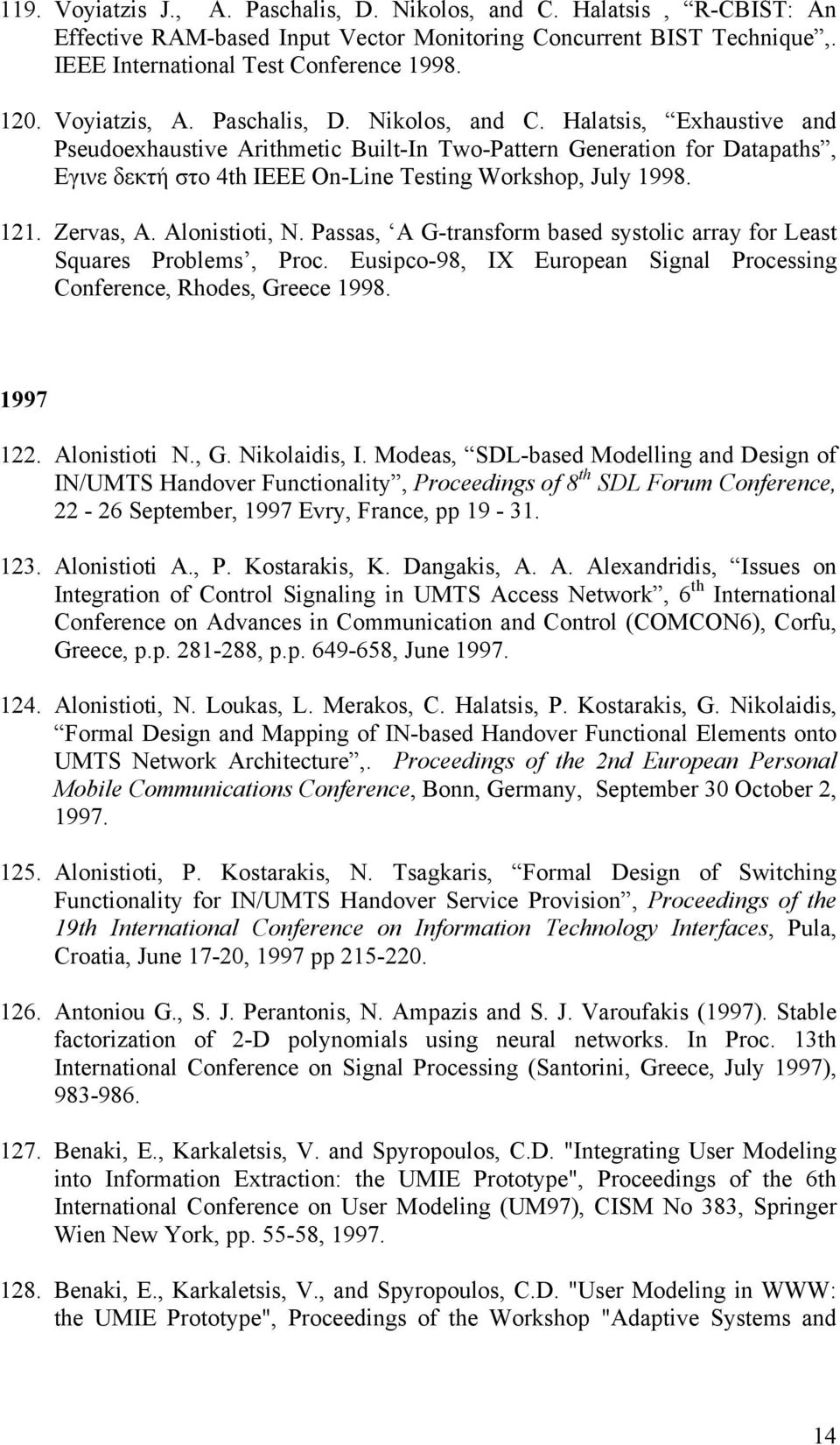 Halatsis, Exhaustive and Pseudoexhaustive Arithmetic Built-In Two-Pattern Generation for Datapaths, Eγινε δεκτή στο 4th IEEE On-Line Testing Workshop, July 1998. 121. Zervas, A. Alonistioti, N.