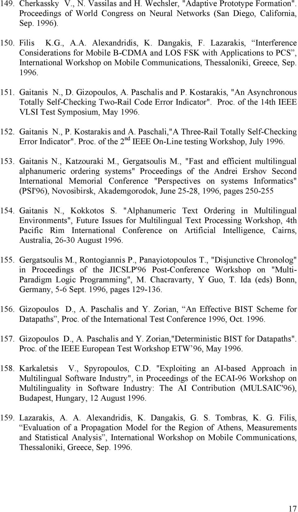 "Gaitanis N., D. Gizopoulos, A. Paschalis and P. Kostarakis, ""An Asynchronous Totally Self-Checking Two-Rail Code Error Indicator"". Proc. of the 14th IEEE VLSI Test Symposium, May 1996. 152."