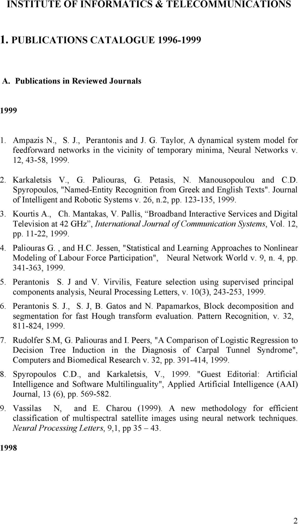 "D. Spyropoulos, ""Named-Entity Recognition from Greek and English Texts"". Journal of Intelligent and Robotic Systems v. 26, n.2, pp. 123-135, 1999. 3. Kourtis Α., Ch. Mantakas, V."