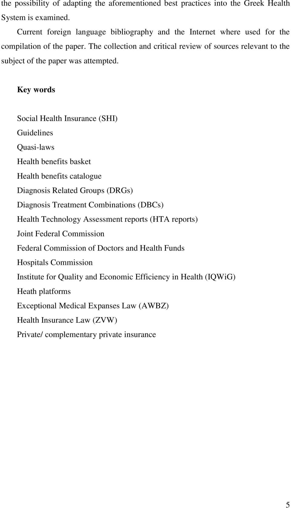 Key words Social Health Insurance (SHI) Guidelines Quasi-laws Health benefits basket Health benefits catalogue Diagnosis Related Groups (DRGs) Diagnosis Treatment Combinations (DBCs) Health