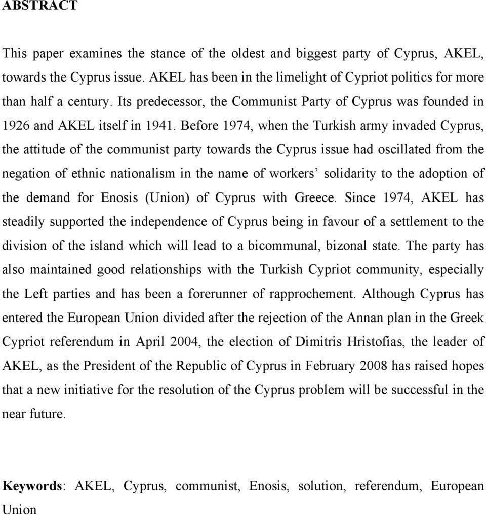 Before 1974, when the Turkish army invaded Cyprus, the attitude of the communist party towards the Cyprus issue had oscillated from the negation of ethnic nationalism in the name of workers