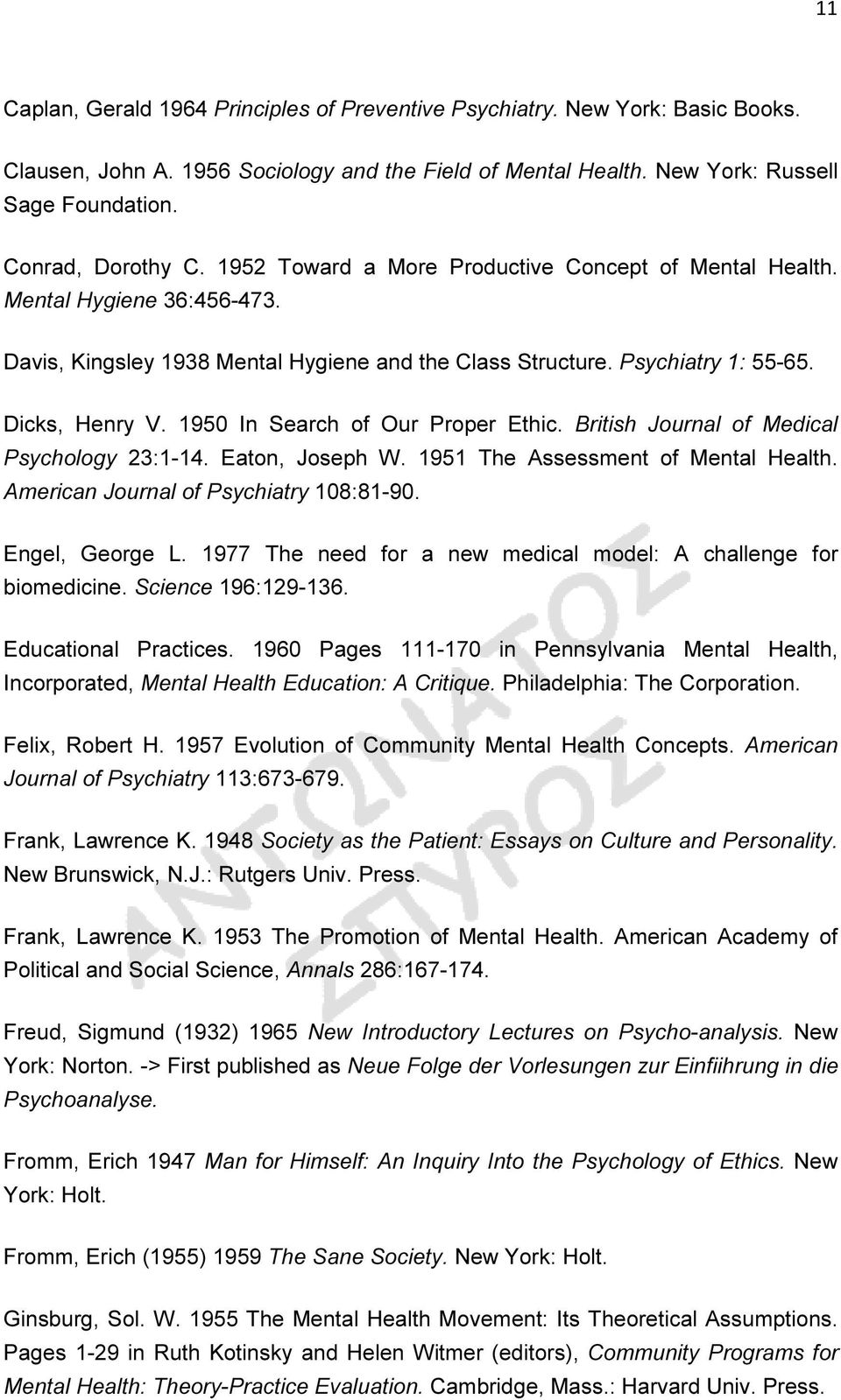 1950 In Search of Our Proper Ethic. British Journal of Medical Psychology 23:1-14. Eaton, Joseph W. 1951 The Assessment of Mental Health. American Journal of Psychiatry 108:81-90. Engel, George L.