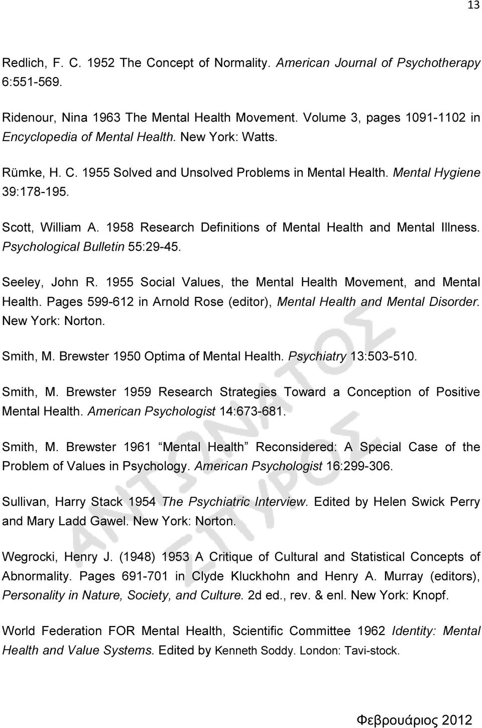 1958 Research Definitions of Mental Health and Mental Illness. Psychological Bulletin 55:29-45. Seeley, John R. 1955 Social Values, the Mental Health Movement, and Mental Health.