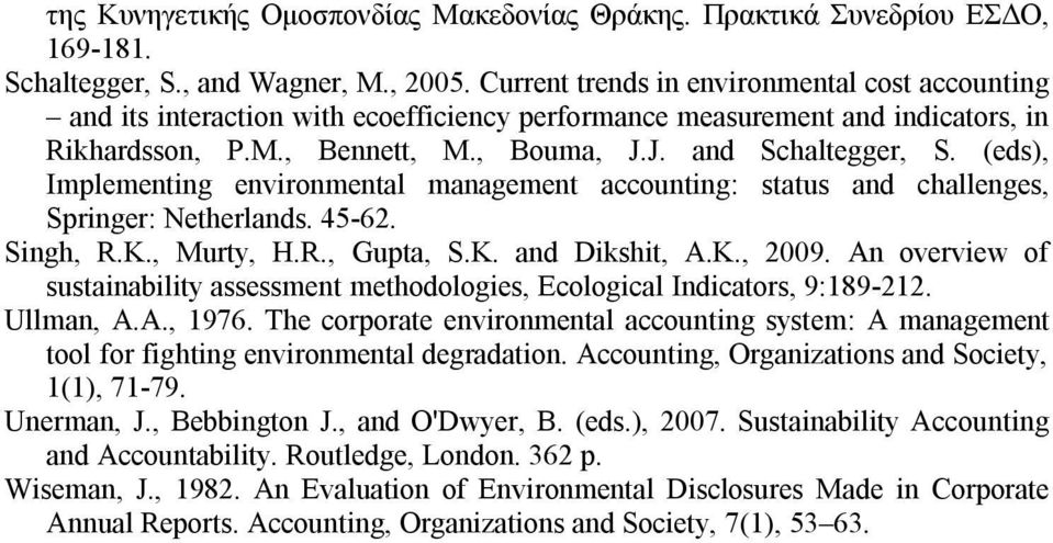 (eds), Implementing environmental management accounting: status and challenges, Springer: Netherlands. 45-62. Singh, R.K., Murty, H.R., Gupta, S.K. and Dikshit, A.K., 2009.