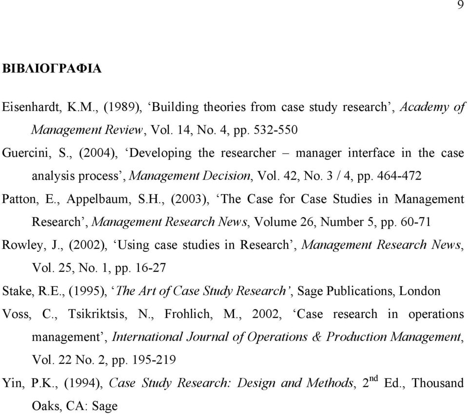 , (2003), The Case for Case Studies in Management Research, Management Research News, Volume 26, Number 5, pp. 60-71 Rowley, J., (2002), Using case studies in Research, Management Research News, Vol.