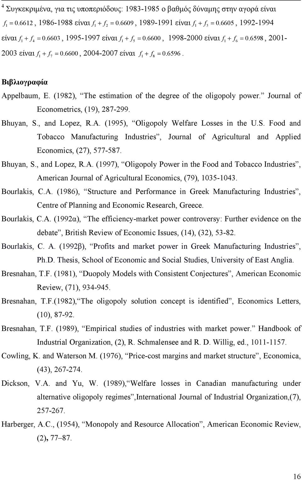 (1982), The estmaton of the degree of the olgopoly power. Journal of Econometrcs, (19), 287-299. Bhuyan, S.