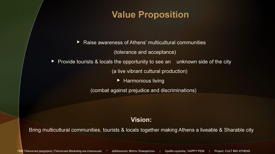 Harmonious living (combat against prejudice and discriminations) Vision: Bring multicultural communities,