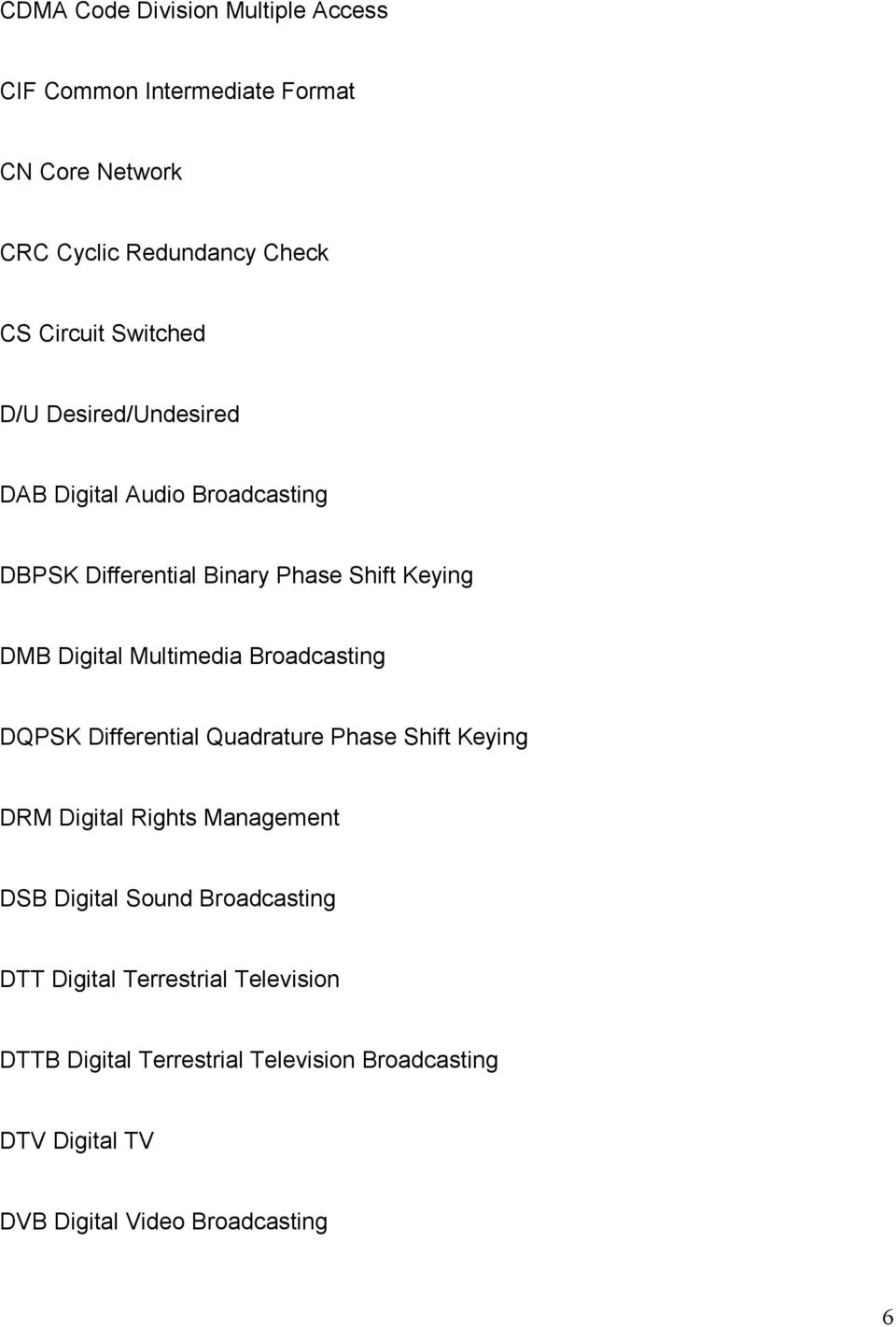 Multimedia Broadcasting DQPSK Differential Quadrature Phase Shift Keying DRM Digital Rights Management DSB Digital Sound