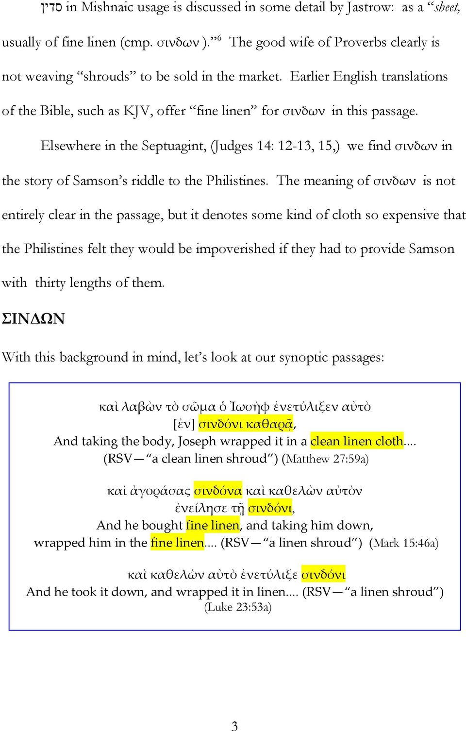 Elsewhere in the Septuagint, (Judges 14: 12-13, 15,) we find σινδων in the story of Samson s riddle to the Philistines.