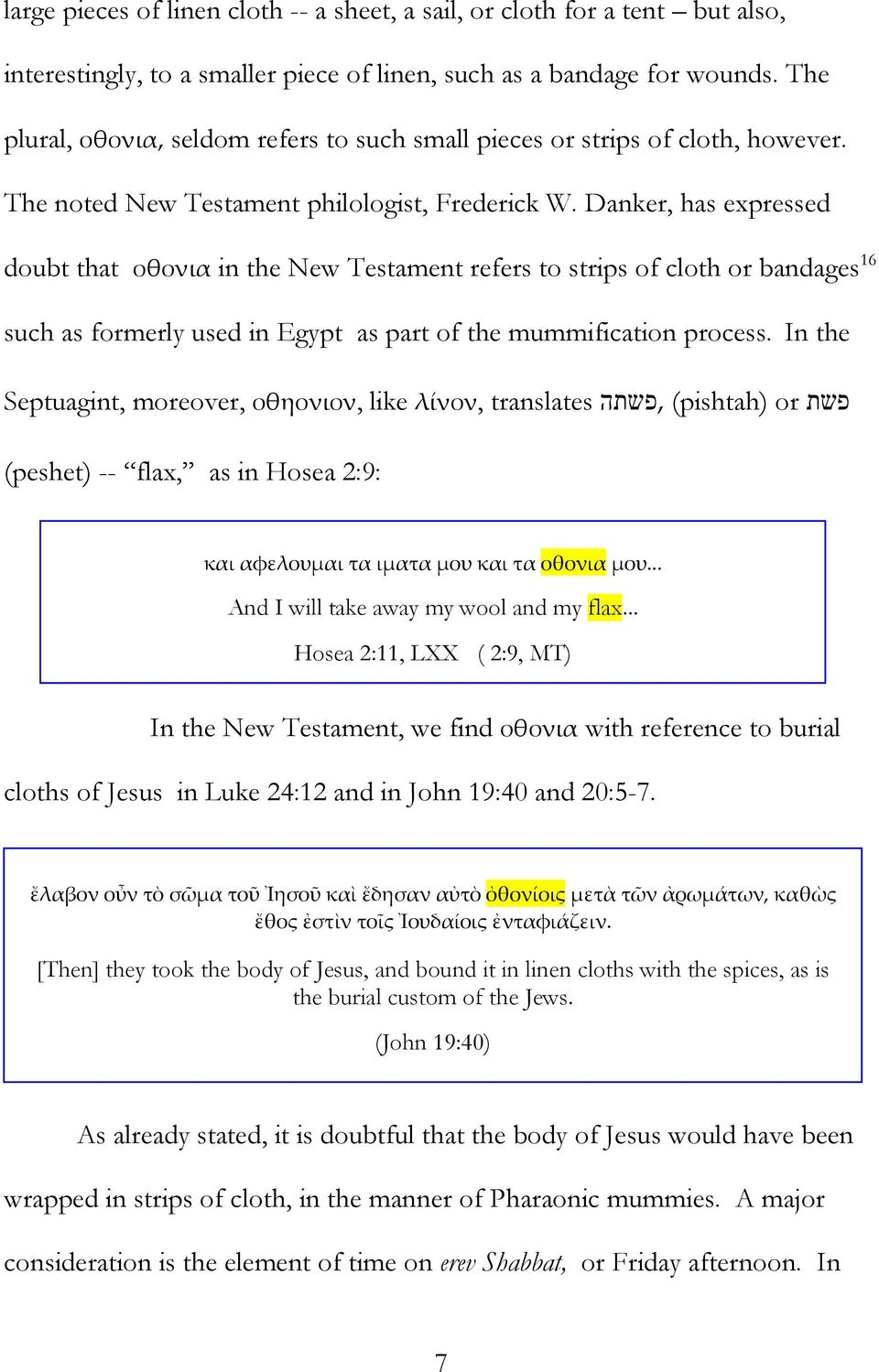 Danker, has expressed doubt that οθονια in the New Testament refers to strips of cloth or bandages 16 such as formerly used in Egypt as part of the mummification process.