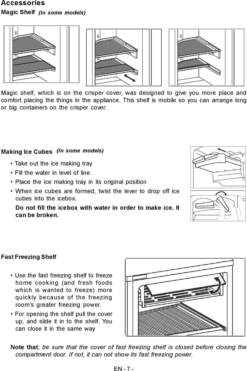 Place the ice making tray in its original position When ice cubes are formed, twist the lever to drop off ice cubes into the icebox. Do not fill the icebox with water in order to make ice.