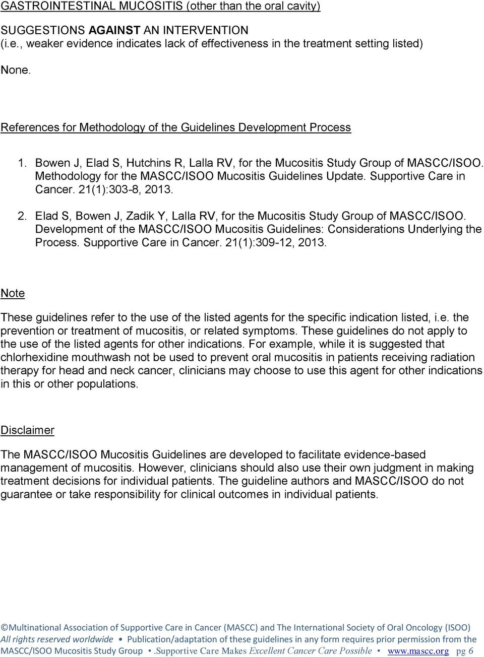 Methodology for the MASCC/ISOO Mucositis Guidelines Update. Supportive Care in Cancer. 21(1):303-8, 2013. 2. Elad S, Bowen J, Zadik Y, Lalla RV, for the Mucositis Study Group of MASCC/ISOO.