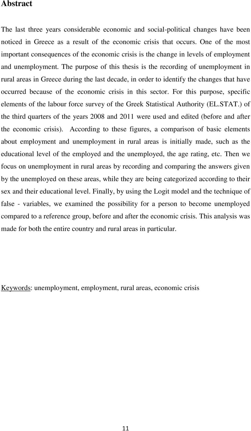 The purpose of this thesis is the recording of unemployment in rural areas in Greece during the last decade, in order to identify the changes that have occurred because of the economic crisis in this