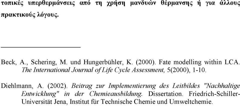 The International Journal of Life Cycle Assessment, 5(2000), 1-10. Diehlmann, A. (2002).