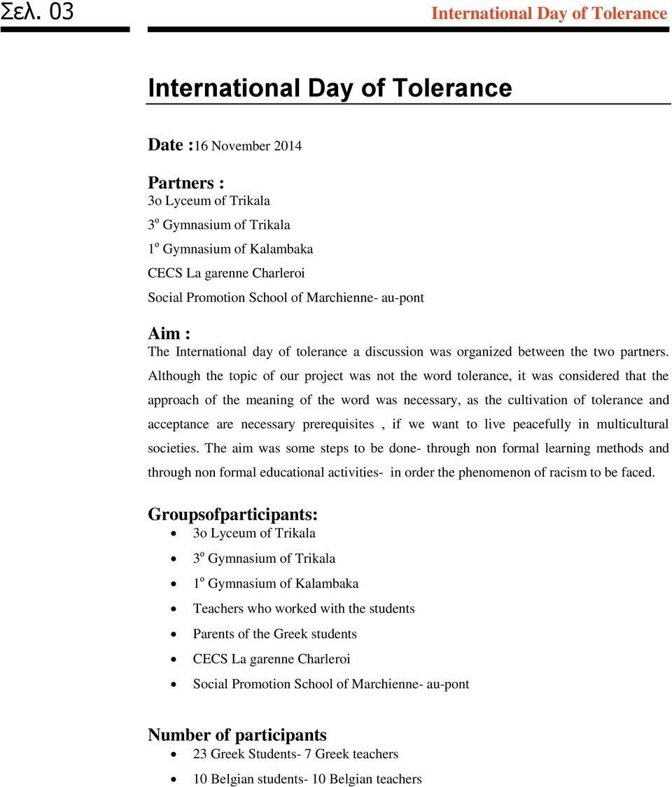 Although the topic of our project was not the word tolerance, it was considered that the approach of the meaning of the word was necessary, as the cultivation of tolerance and acceptance are