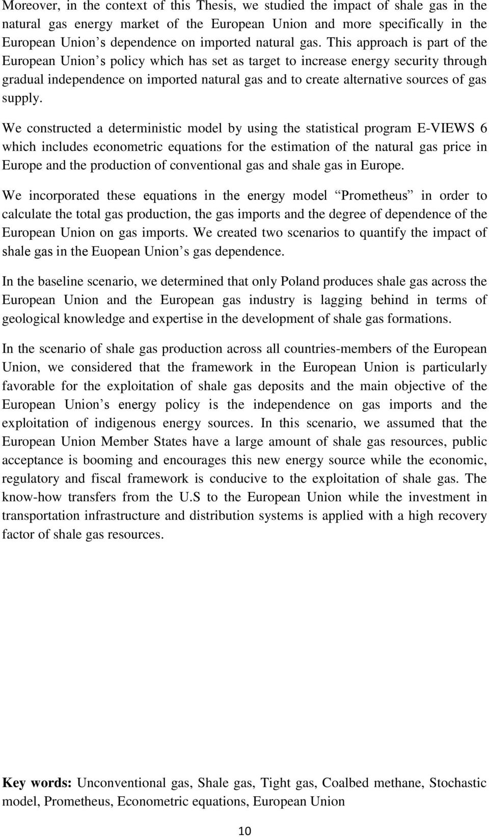 This approach is part of the European Union s policy which has set as target to increase energy security through gradual independence on imported natural gas and to create alternative sources of gas