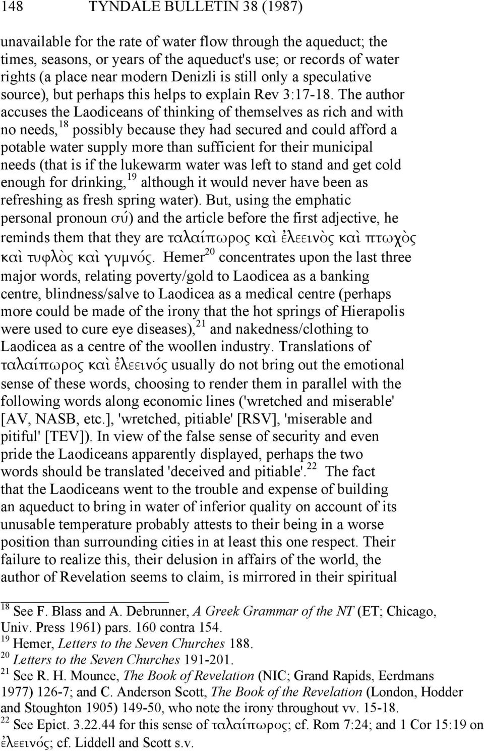 The author accuses the Laodiceans of thinking of themselves as rich and with no needs, 18 possibly because they had secured and could afford a potable water supply more than sufficient for their