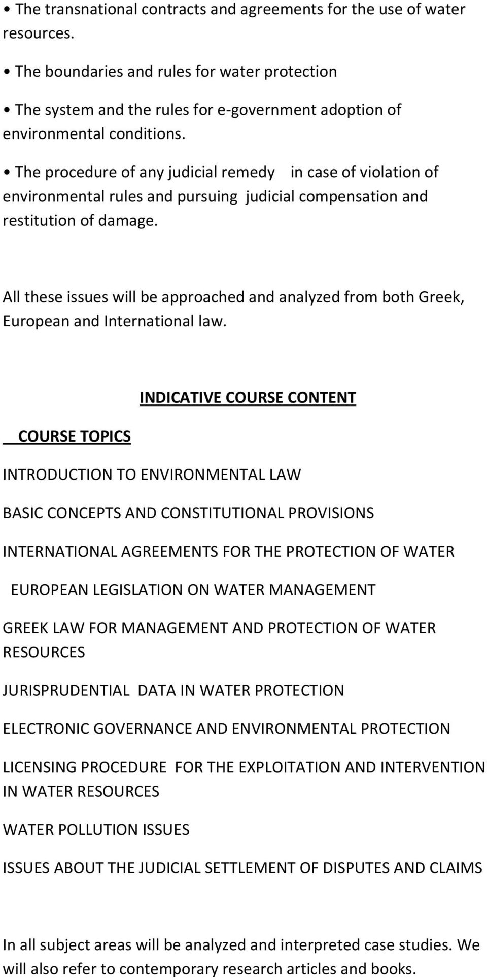 All these issues will be approached and analyzed from both Greek, European and International law.