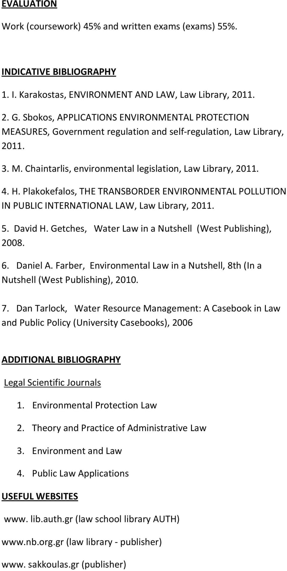 Plakokefalos, THE TRANSBORDER ENVIRONMENTAL POLLUTION IN PUBLIC INTERNATIONAL LAW, Law Library, 2011. 5. David H. Getches, Water Law in a Nutshell (West Publishing), 2008. 6. Daniel A.