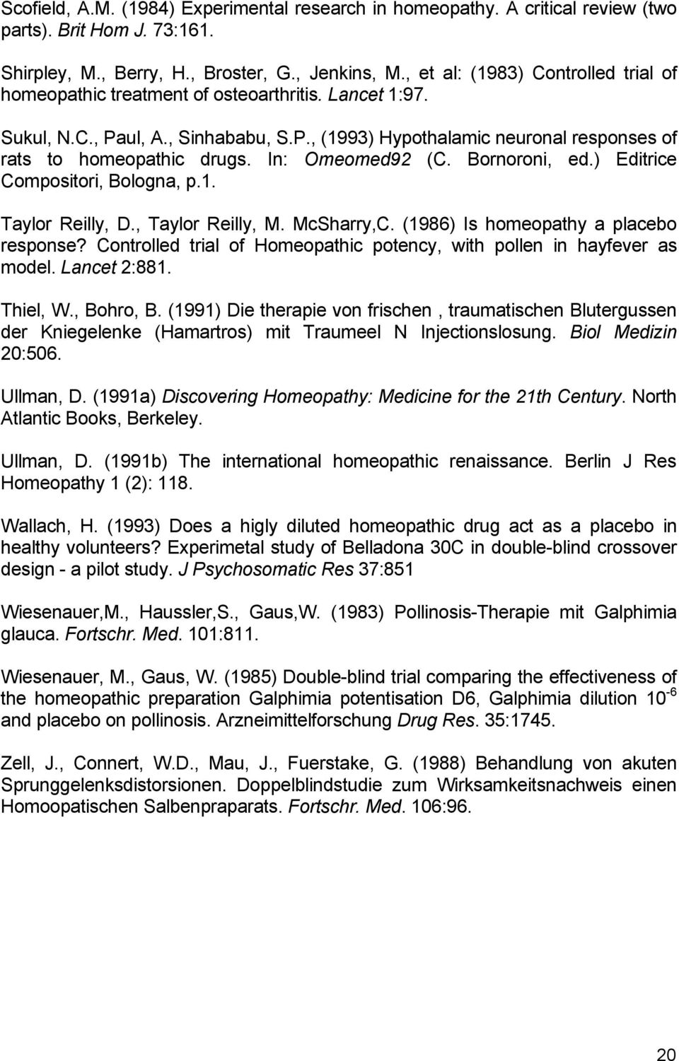 In: Omeomed92 (C. Bornoroni, ed.) Editrice Compositori, Bologna, p.1. Taylor Reilly, D., Taylor Reilly, M. McSharry,C. (1986) Is homeopathy a placebo response?