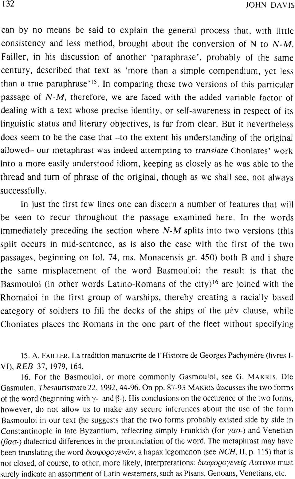 In comparing these two versions of this particular passage of N-M, therefore, we are faced with the added variable factor of dealing with a text whose precise identity, or self-awareness in respect
