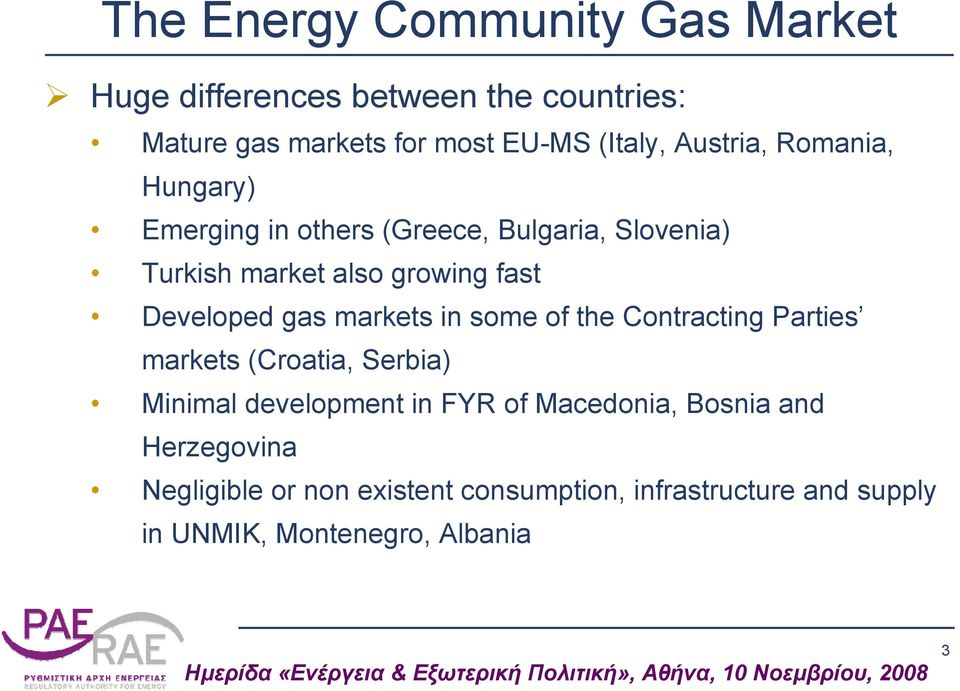 Developed gas markets in some of the Contracting Parties markets (Croatia, Serbia) Minimal development in FYR of