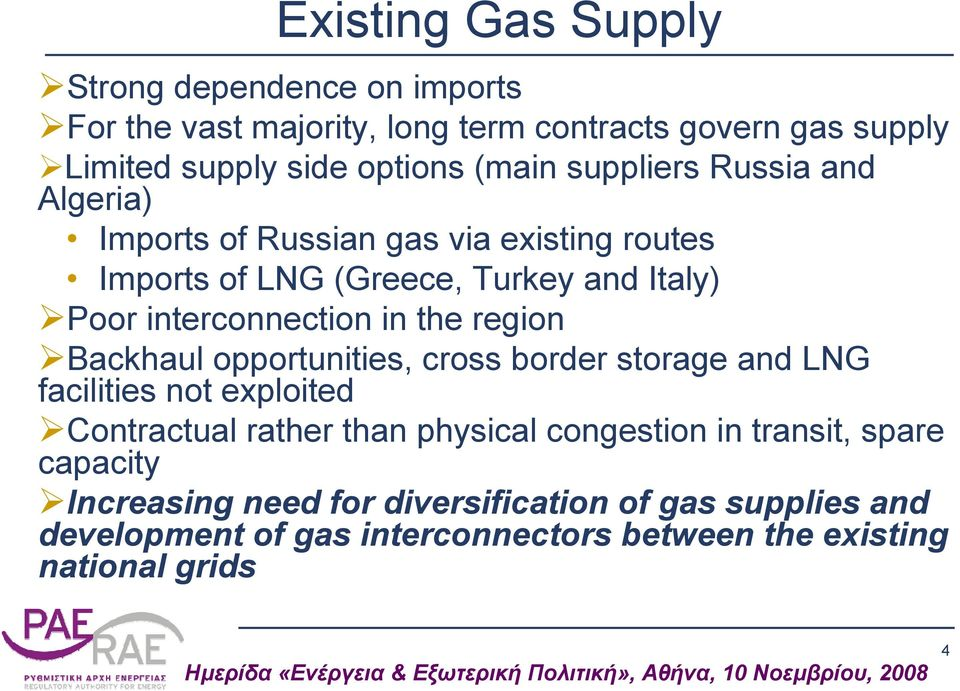 in the region Backhaul opportunities, cross border storage and LNG facilities not exploited Contractual rather than physical congestion in