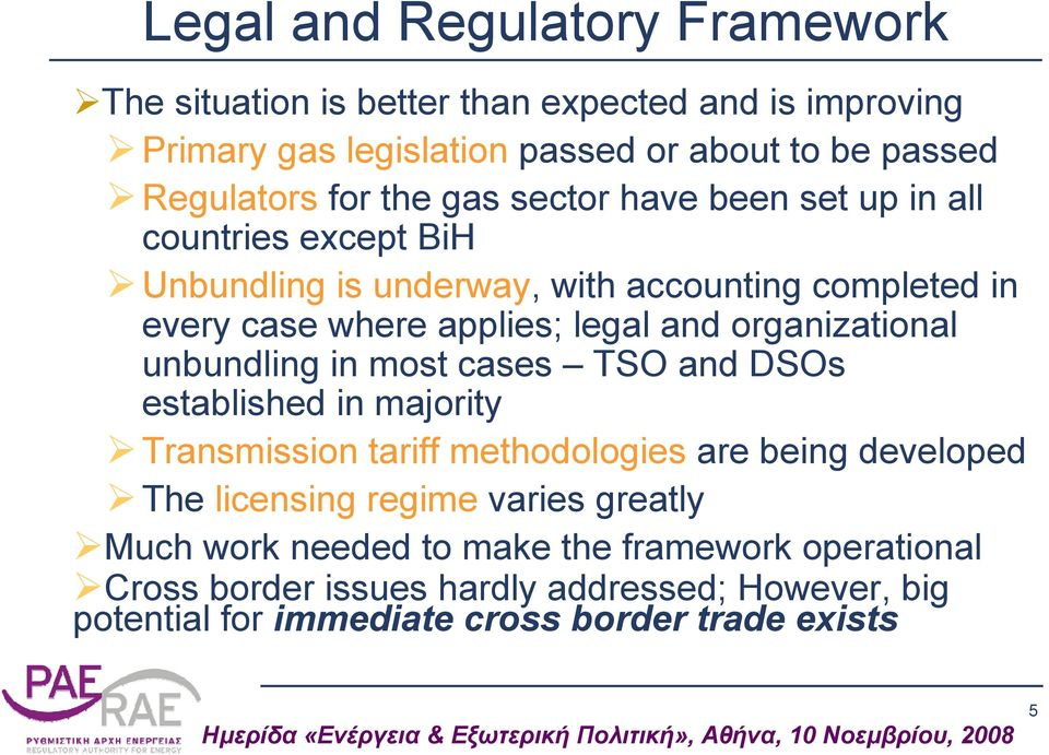 organizational unbundling in most cases TSO and DSOs established in majority Transmission tariff methodologies are being developed The licensing regime
