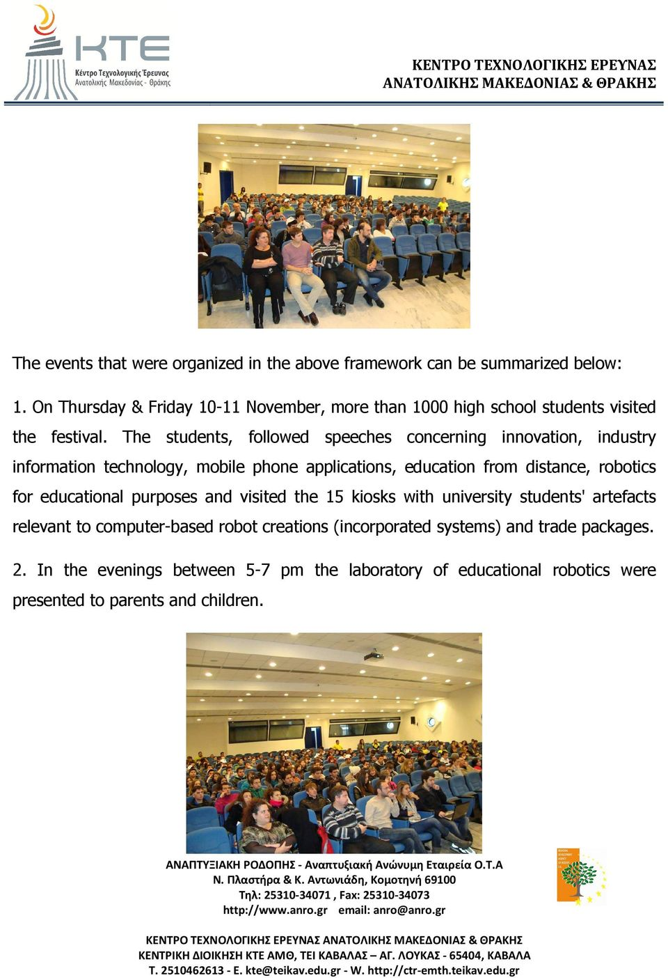 The students, followed speeches concerning innovation, industry information technology, mobile phone applications, education from distance, robotics for