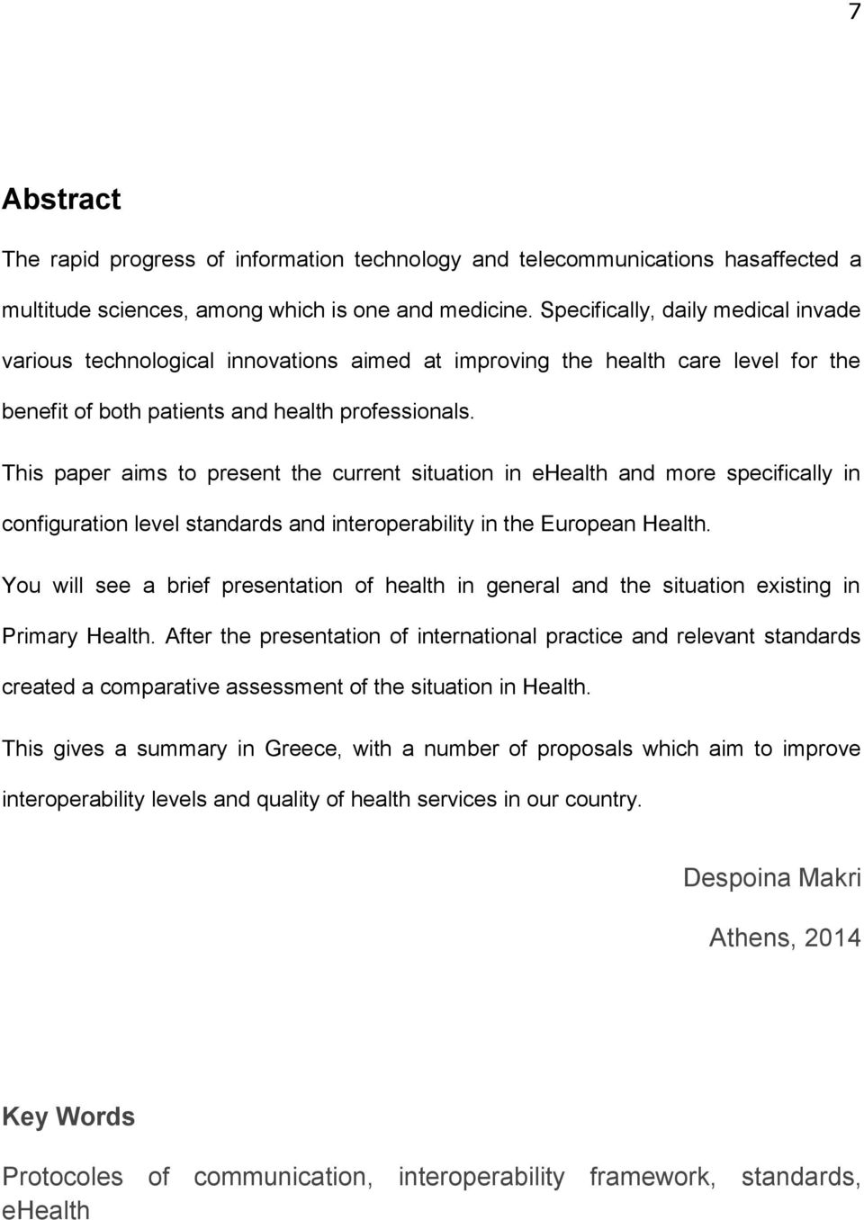 This paper aims to present the current situation in ehealth and more specifically in configuration level standards and interoperability in the European Health.