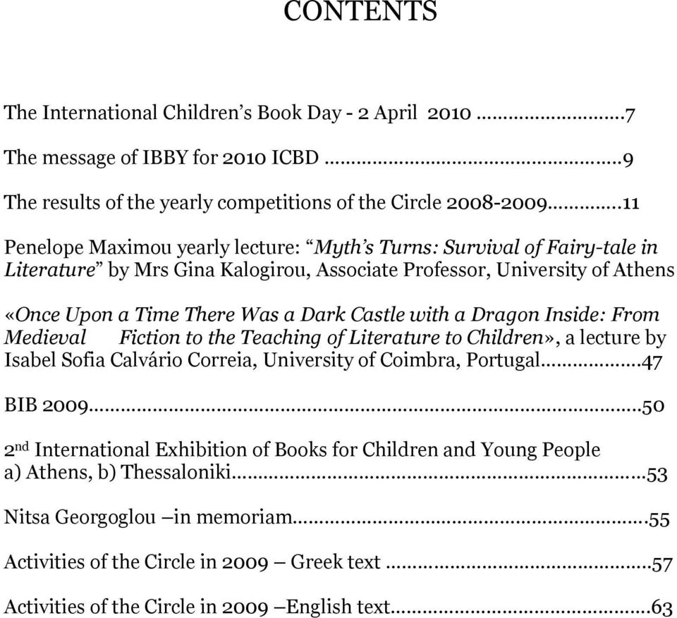 Castle with a Dragon Inside: From Medieval Fiction to the Teaching of Literature to Children», a lecture by Isabel Sofia Calvário Correia, University of Coimbra, Portugal.47 BIB 2009.