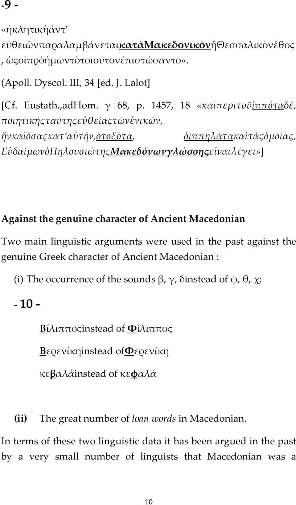 Ancient Macedonian Two main linguistic arguments were used in the past against the genuine Greek character of Ancient Macedonian : (i) The occurrence of the sounds β, γ, δinstead of φ, θ, χ: 10