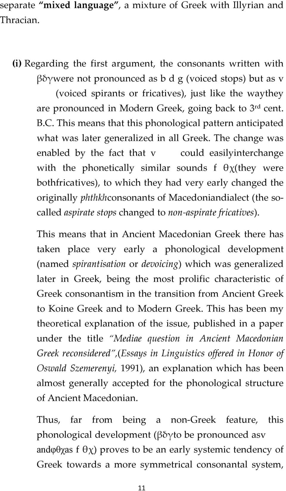 Greek, going back to 3 rd cent. B.C. This means that this phonological pattern anticipated what was later generalized in all Greek.