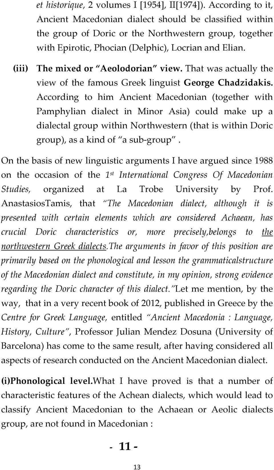 (iii) The mixed or Aeolodorian view. That was actually the view of the famous Greek linguist George Chadzidakis.