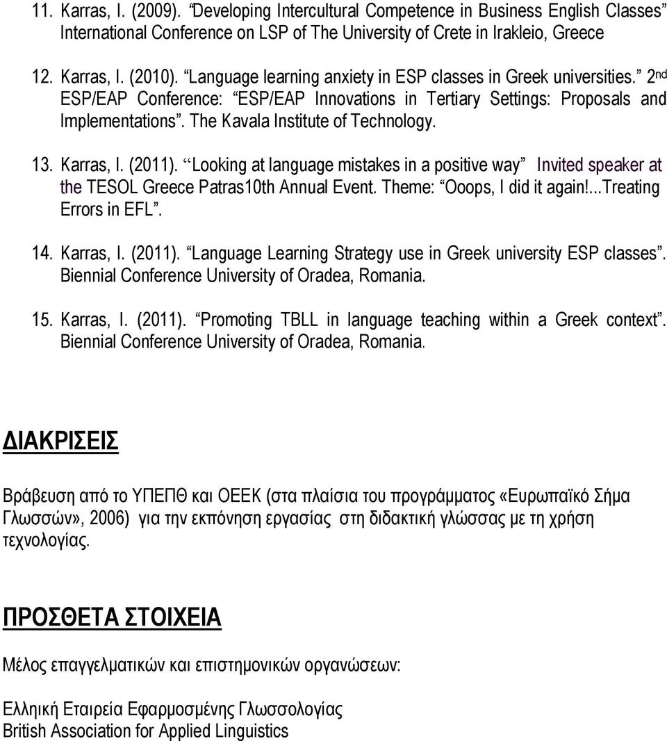 13. Karras, I. (2011). Looking at language mistakes in a positive way Invited speaker at the TESOL Greece Patras10th Annual Event. Theme: Ooops, I did it again!...treating Errors in EFL. 14.