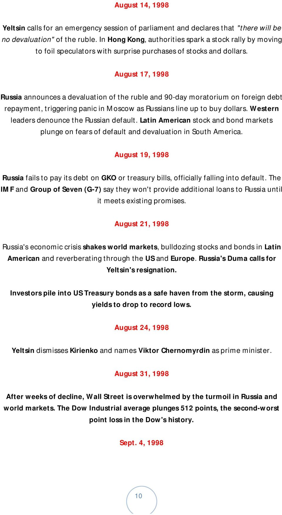 August 17, 1998 Russia announces a devaluation of the ruble and 90-day moratorium on foreign debt repayment, triggering panic in Moscow as Russians line up to buy dollars.